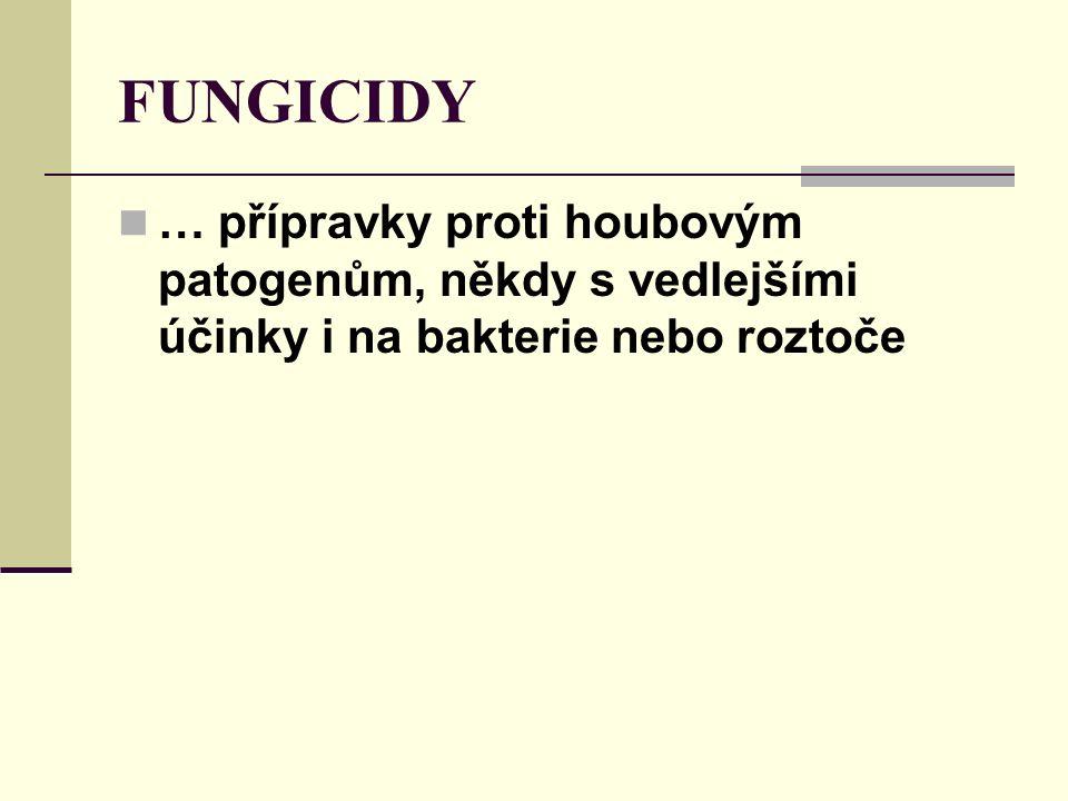 FUNGICIDY … přípravky proti houbovým patogenům, někdy s vedlejšími účinky i na bakterie nebo roztoče