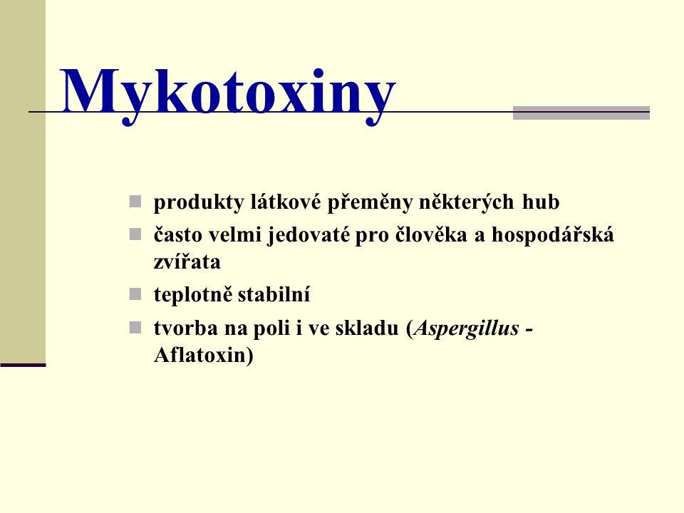 Mykotoxiny produkty látkové přeměny některých hub často velmi jedovaté pro člověka a hospodářská zvířata teplotně stabilní tvorba na poli i ve skladu (Aspergillus - Aflatoxin)