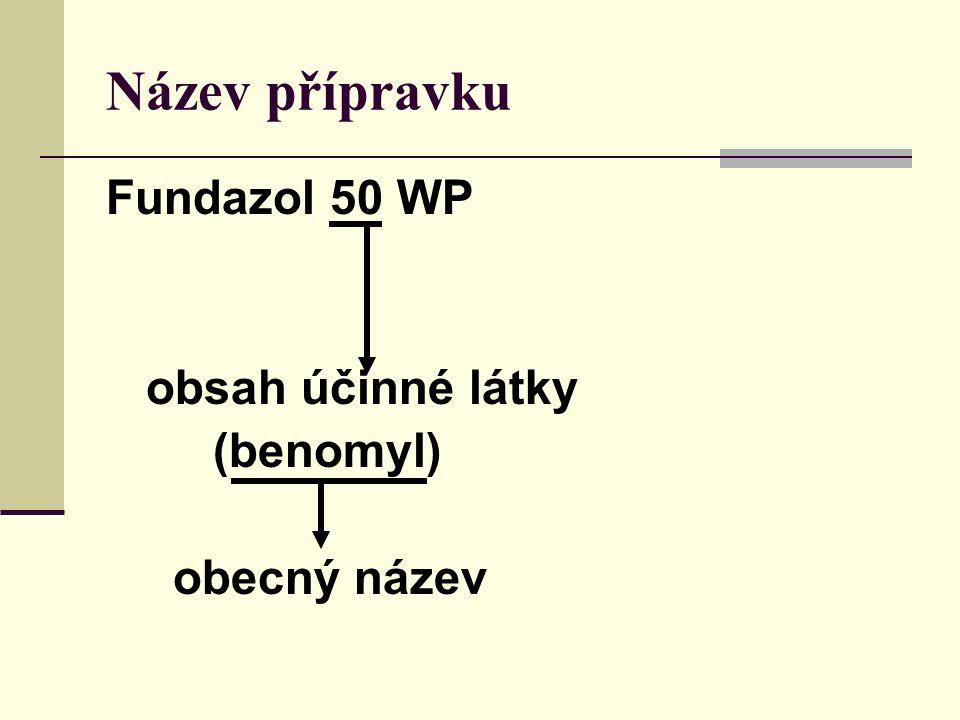 Název přípravku Fundazol 50 WP obsah účinné látky (benomyl) obecný název