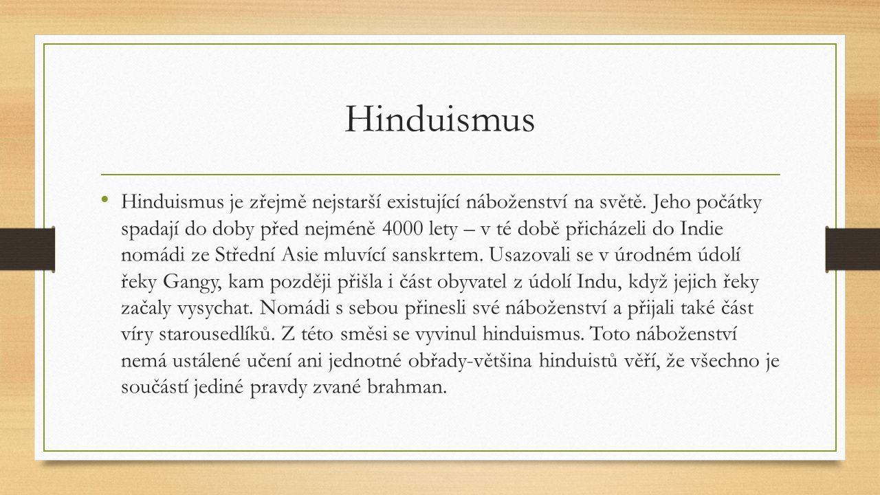 Hinduismus Hinduismus je zřejmě nejstarší existující náboženství na světě.
