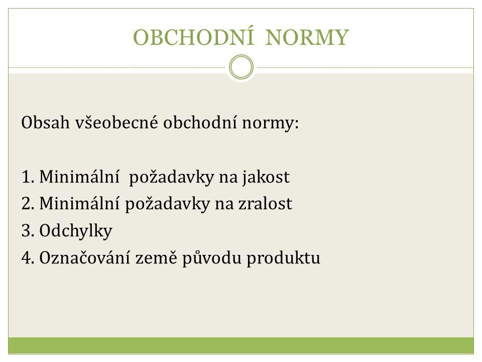 OBCHODNÍ NORMY Obsah všeobecné obchodní normy: 1. Minimální požadavky na jakost 2.