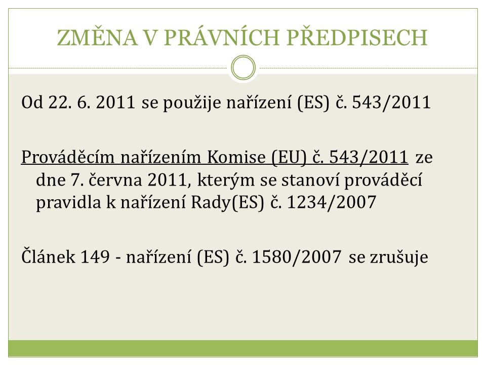ZMĚNA V PRÁVNÍCH PŘEDPISECH Kontrola čerstvého ovoce a zeleniny je prováděna v souladu s nařízením Rady (ES) č.
