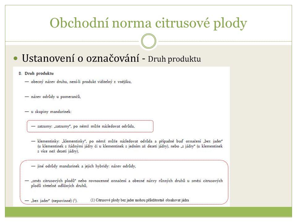 Obchodní norma citrusové plody Ustanovení o označování - Druh produktu (1) Citrusové plody bez jader mohou příležitostně obsahovat jádra