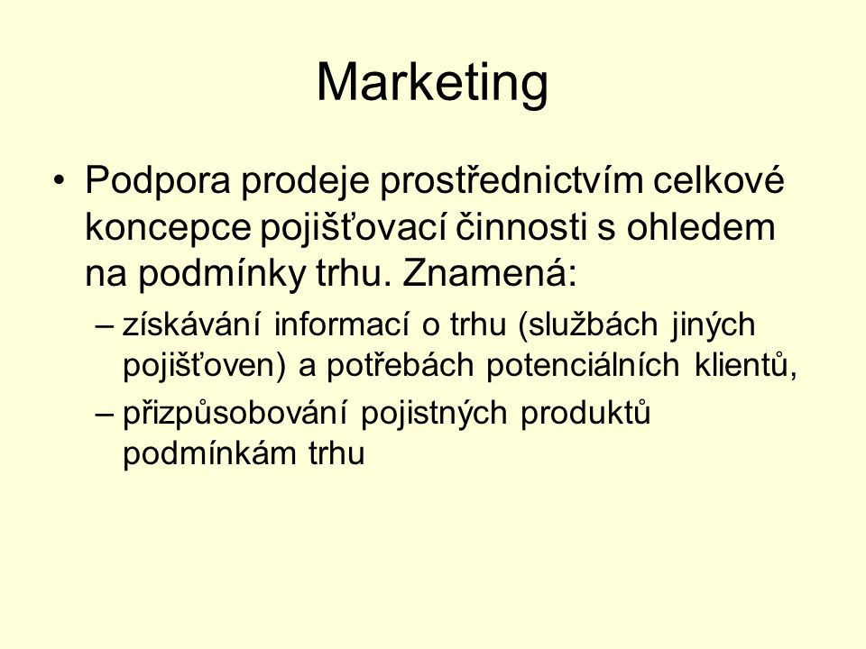 Marketing Podpora prodeje prostřednictvím celkové koncepce pojišťovací činnosti s ohledem na podmínky trhu. Znamená: –získávání informací o trhu (služ