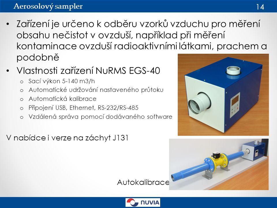 Zařízení je určeno k odběru vzorků vzduchu pro měření obsahu nečistot v ovzduší, například při měření kontaminace ovzduší radioaktivními látkami, prachem a podobně Vlastnosti zařízení NuRMS EGS-40 o Sací výkon 5-140 m3/h o Automatické udržování nastaveného průtoku o Automatická kalibrace o Připojení USB, Ethernet, RS-232/RS-485 o Vzdálená správa pomocí dodávaného software V nabídce i verze na záchyt J131 Autokalibrace Aerosolový sampler 14
