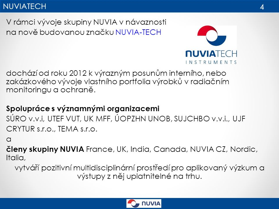 V rámci vývoje skupiny NUVIA v návaznosti na nově budovanou značku NUVIA-TECH dochází od roku 2012 k výrazným posunům interního, nebo zakázkového vývoje vlastního portfolia výrobků v radiačním monitoringu a ochraně.