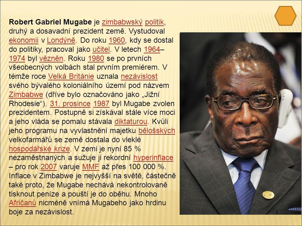 Robert Gabriel Mugabe je zimbabwský politik, druhý a dosavadní prezident země.