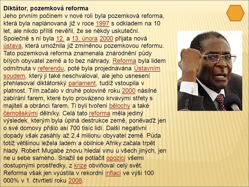 Diktátor, pozemková reforma Jeho prvním počinem v nové roli byla pozemková reforma, která byla naplánovaná již v roce 1997 s odkladem na 10 let, ale nikdo příliš nevěřil, že se někdy uskuteční.