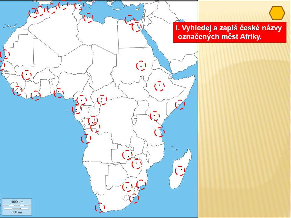 I. Vyhledej a zapiš české názvy označených měst Afriky.