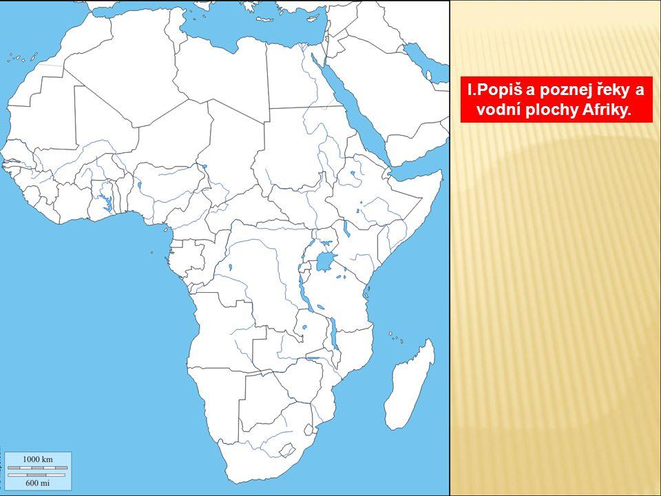 I.Popiš a poznej řeky a vodní plochy Afriky.