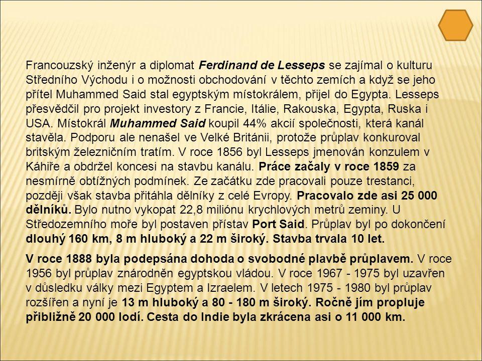 Francouzský inženýr a diplomat Ferdinand de Lesseps se zajímal o kulturu Středního Východu i o možnosti obchodování v těchto zemích a když se jeho přítel Muhammed Said stal egyptským místokrálem, přijel do Egypta.
