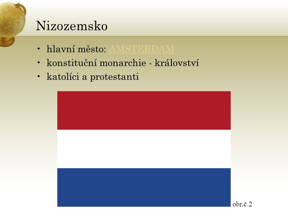Nizozemsko hlavní město: AMSTERDAMAMSTERDAM konstituční monarchie - království katolíci a protestanti obr.č.2