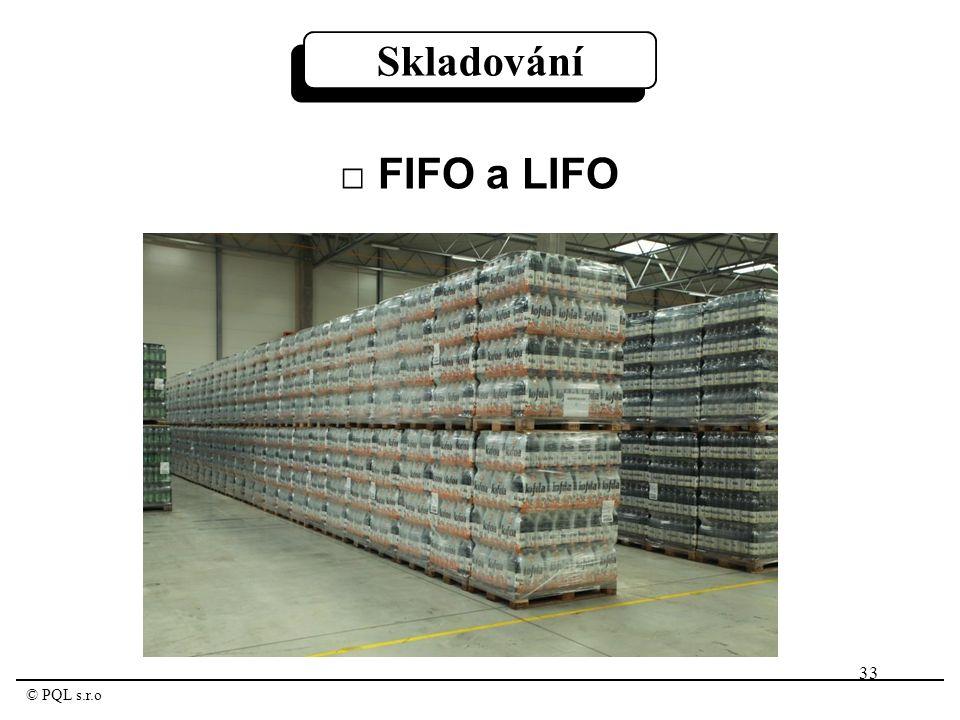 33 © PQL s.r.o Skladování □ FIFO a LIFO