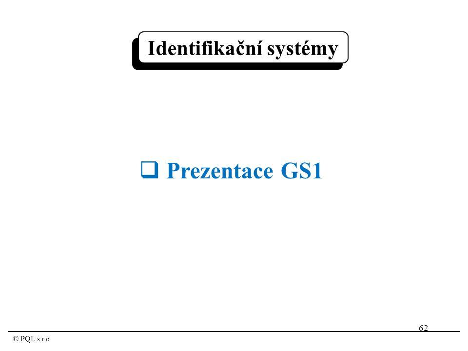 62 © PQL s.r.o Identifikační systémy  Prezentace GS1