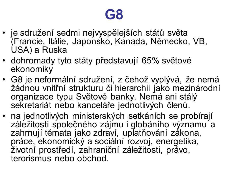 G8 je sdružení sedmi nejvyspělejších států světa (Francie, Itálie, Japonsko, Kanada, Německo, VB, USA) a Ruska dohromady tyto státy představují 65% světové ekonomiky G8 je neformální sdružení, z čehož vyplývá, že nemá žádnou vnitřní strukturu či hierarchii jako mezinárodní organizace typu Světové banky.