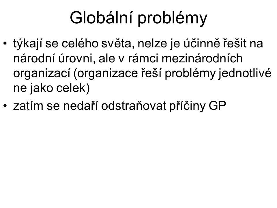 Globální problémy týkají se celého světa, nelze je účinně řešit na národní úrovni, ale v rámci mezinárodních organizací (organizace řeší problémy jednotlivé ne jako celek) zatím se nedaří odstraňovat příčiny GP