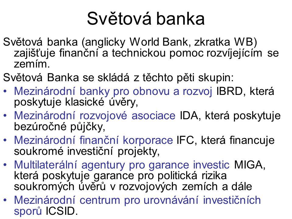 Světová banka Světová banka (anglicky World Bank, zkratka WB) zajišťuje finanční a technickou pomoc rozvíjejícím se zemím.