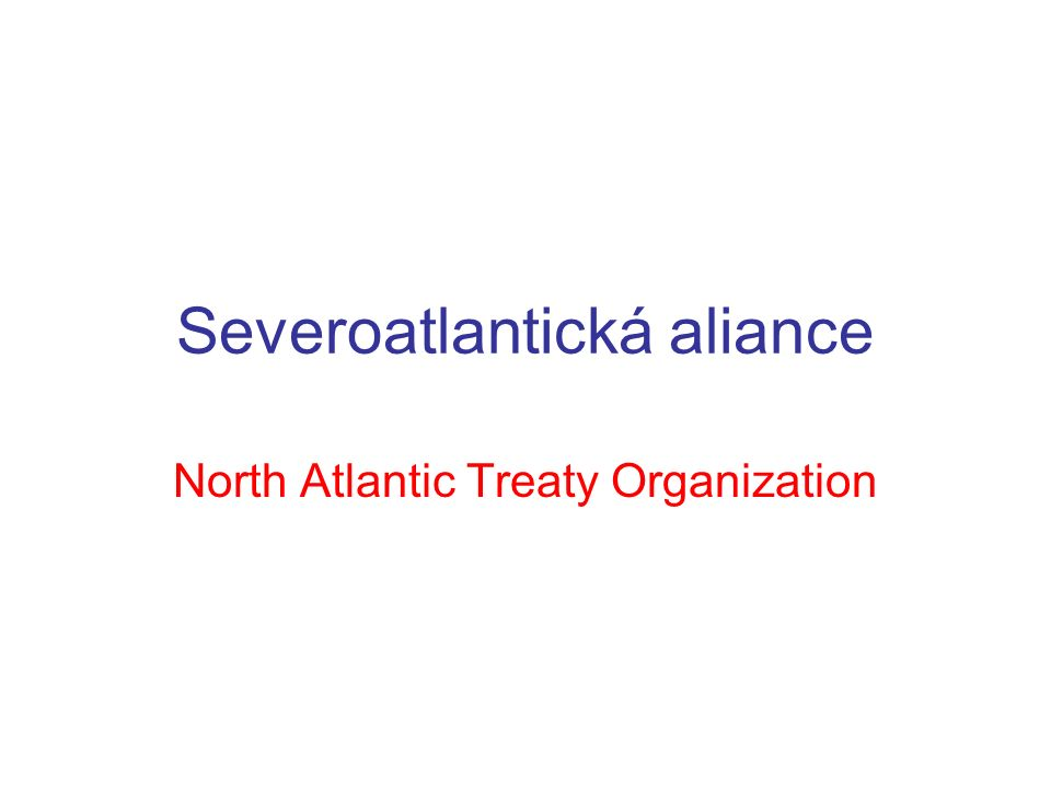 Severoatlantická aliance North Atlantic Treaty Organization