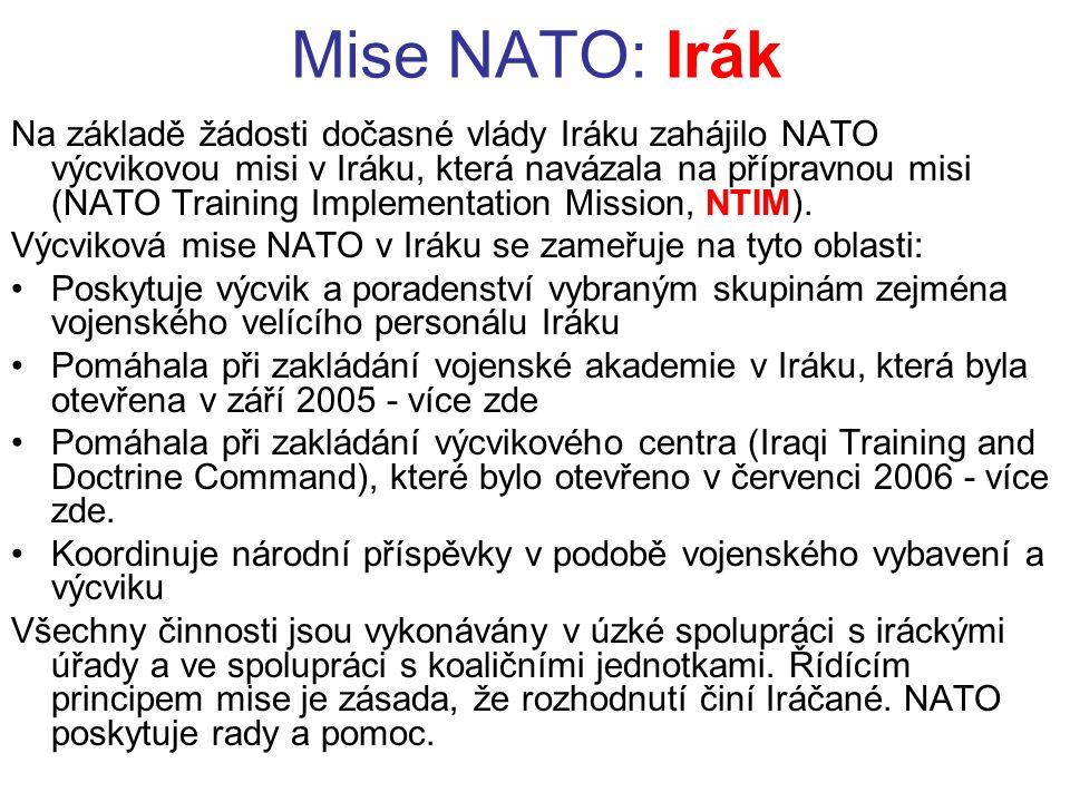 Mise NATO: Irák Na základě žádosti dočasné vlády Iráku zahájilo NATO výcvikovou misi v Iráku, která navázala na přípravnou misi (NATO Training Implementation Mission, NTIM).