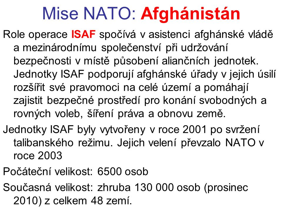 Mise NATO: Afghánistán Role operace ISAF spočívá v asistenci afghánské vládě a mezinárodnímu společenství při udržování bezpečnosti v místě působení aliančních jednotek.