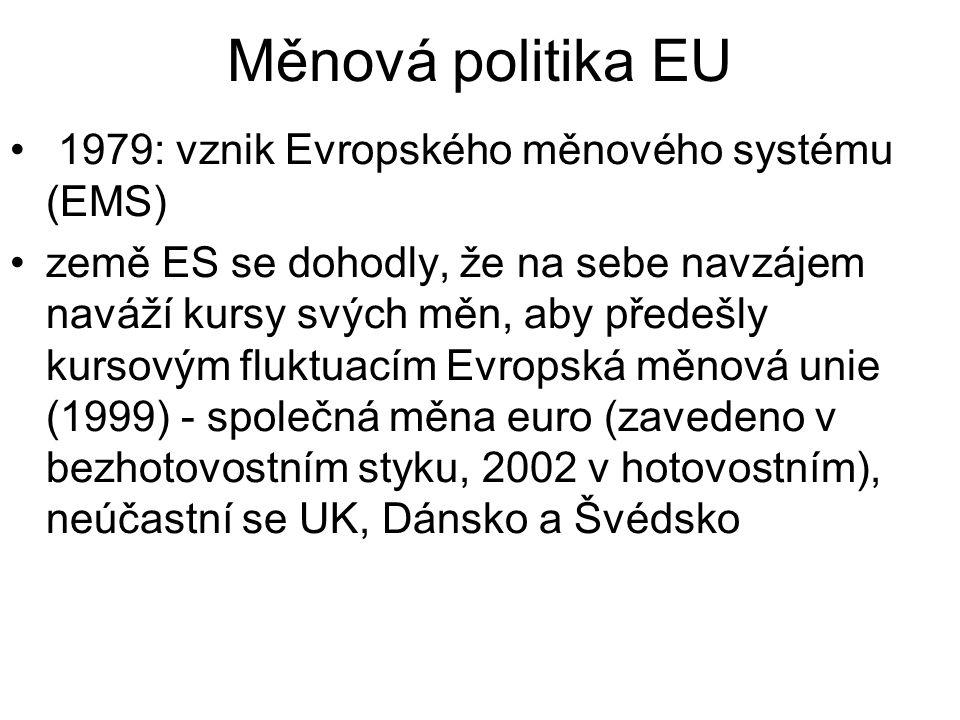Měnová politika EU 1979: vznik Evropského měnového systému (EMS) země ES se dohodly, že na sebe navzájem naváží kursy svých měn, aby předešly kursovým fluktuacím Evropská měnová unie (1999) - společná měna euro (zavedeno v bezhotovostním styku, 2002 v hotovostním), neúčastní se UK, Dánsko a Švédsko
