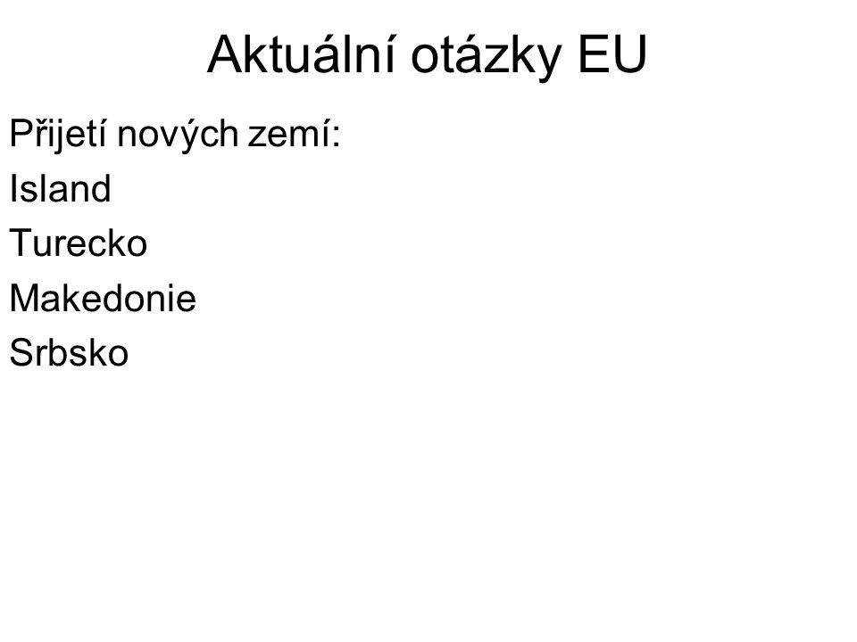 Aktuální otázky EU Přijetí nových zemí: Island Turecko Makedonie Srbsko
