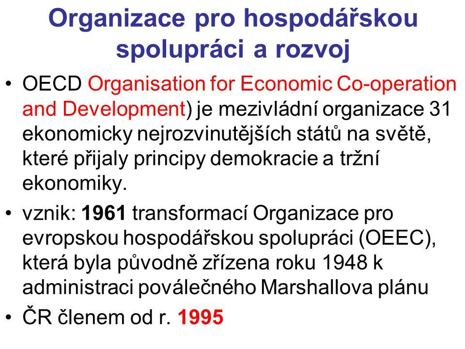 Organizace pro hospodářskou spolupráci a rozvoj OECD Organisation for Economic Co-operation and Development) je mezivládní organizace 31 ekonomicky nejrozvinutějších států na světě, které přijaly principy demokracie a tržní ekonomiky.