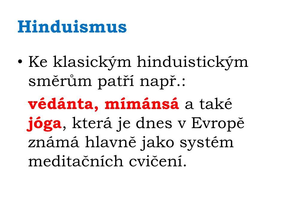 Hinduismus Ke klasickým hinduistickým směrům patří např.: védánta, mímánsá a také jóga, která je dnes v Evropě známá hlavně jako systém meditačních cvičení.