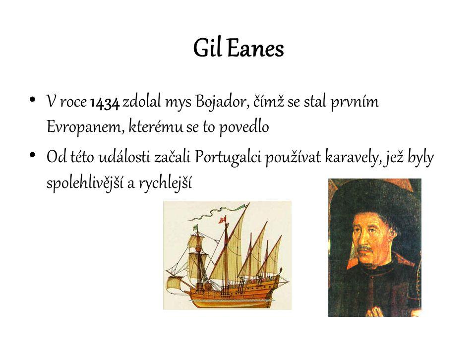 Gil Eanes V roce 1434 zdolal mys Bojador, čímž se stal prvním Evropanem, kterému se to povedlo Od této události začali Portugalci používat karavely, j