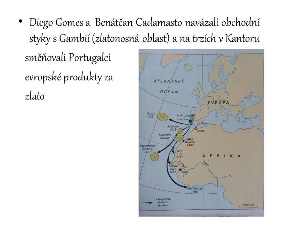 Diego Gomes a Benátčan Cadamasto navázali obchodní styky s Gambií (zlatonosná oblast) a na trzích v Kantoru směňovali Portugalci evropské produkty za