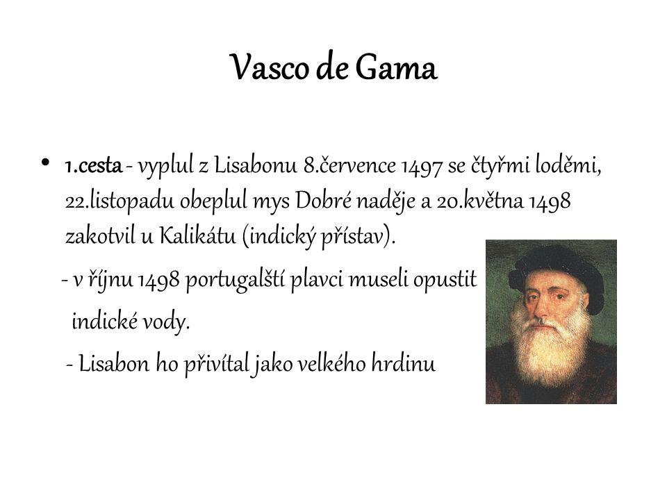 Vasco de Gama 1.cesta - vyplul z Lisabonu 8.července 1497 se čtyřmi loděmi, 22.listopadu obeplul mys Dobré naděje a 20.května 1498 zakotvil u Kalikátu