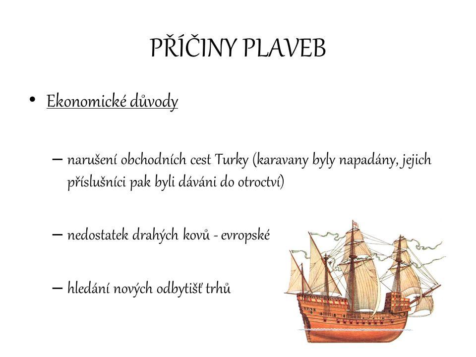 PŘÍČINY PLAVEB Ekonomické důvody – narušení obchodních cest Turky (karavany byly napadány, jejich příslušníci pak byli dáváni do otroctví) – nedostate