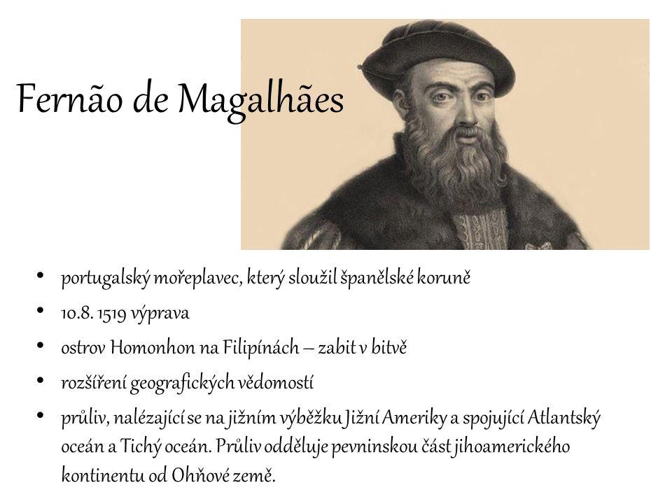 Fernão de Magalhães portugalský mořeplavec, který sloužil španělské koruně 10.8. 1519 výprava ostrov Homonhon na Filipínách – zabit v bitvě rozšíření