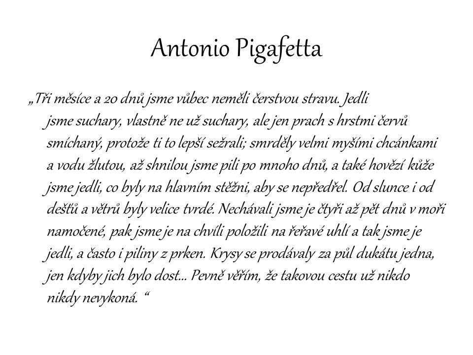 """Antonio Pigafetta """"Tři měsíce a 20 dnů jsme vůbec neměli čerstvou stravu. Jedli jsme suchary, vlastně ne už suchary, ale jen prach s hrstmi červů smíc"""