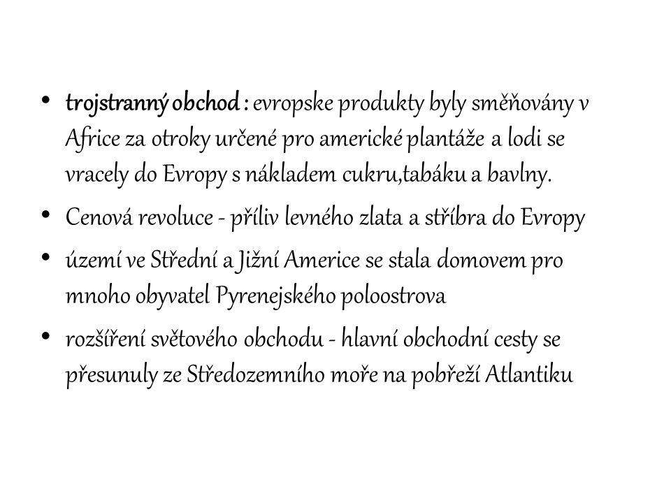 trojstranný obchod : evropske produkty byly směňovány v Africe za otroky určené pro americké plantáže a lodi se vracely do Evropy s nákladem cukru,tab