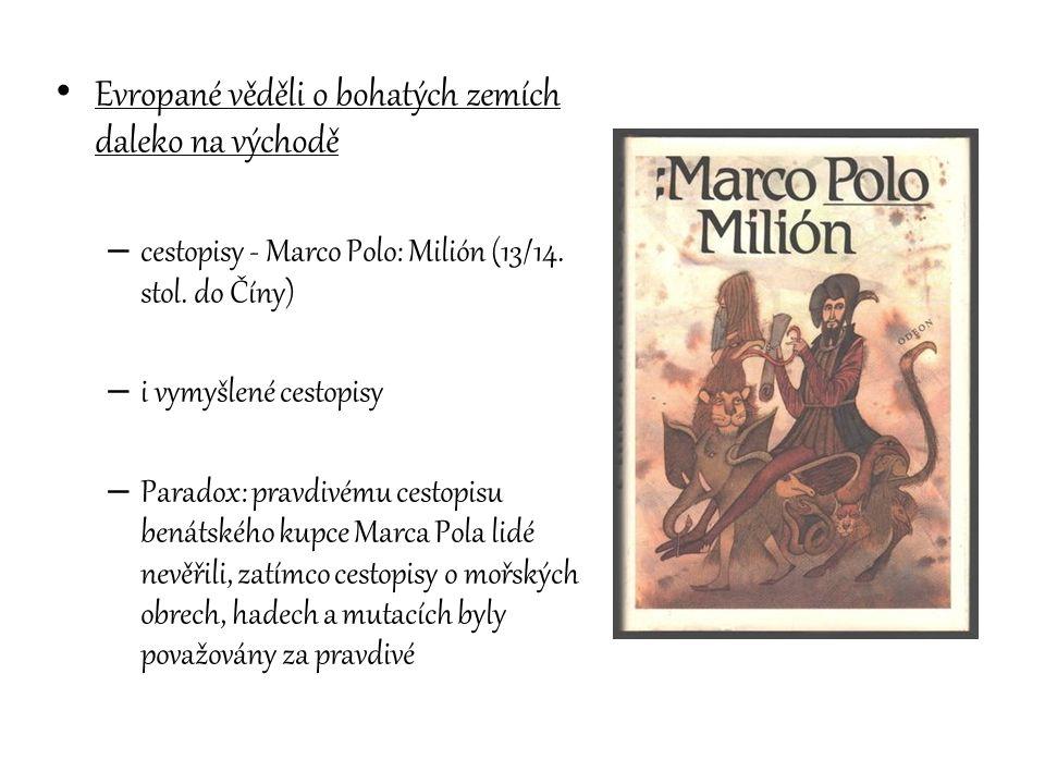 Evropané věděli o bohatých zemích daleko na východě – cestopisy - Marco Polo: Milión (13/14. stol. do Číny) – i vymyšlené cestopisy – Paradox: pravdiv