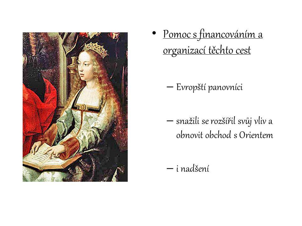 Pomoc s financováním a organizací těchto cest – Evropští panovníci – snažili se rozšířil svůj vliv a obnovit obchod s Orientem – i nadšení