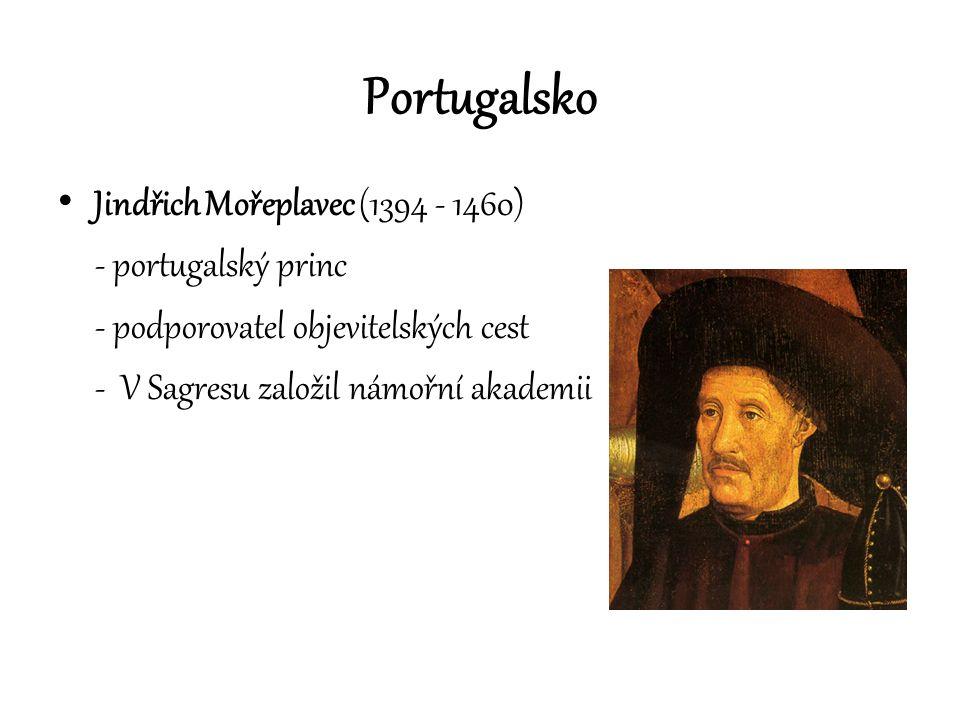 Portugalsko Jindřich Mořeplavec (1394 - 1460) - portugalský princ - podporovatel objevitelských cest - V Sagresu založil námořní akademii