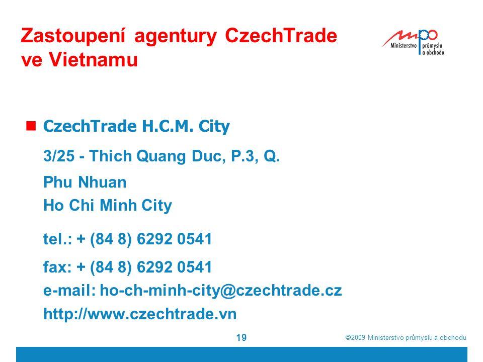  2009  Ministerstvo průmyslu a obchodu 19 Zastoupení agentury CzechTrade ve Vietnamu CzechTrade H.C.M.