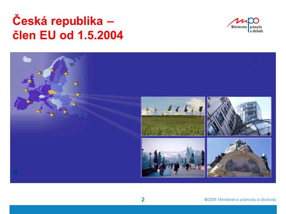  2009  Ministerstvo průmyslu a obchodu 2 Česká republika – člen EU od 1.5.2004