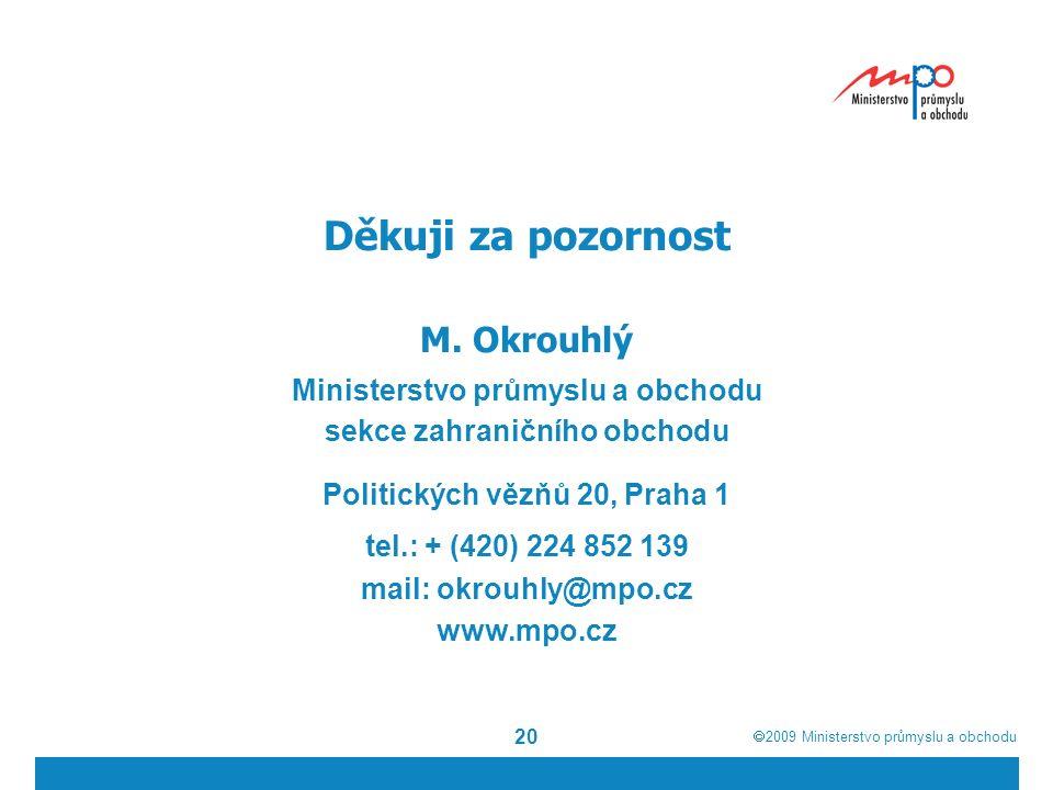  2009  Ministerstvo průmyslu a obchodu 20 Děkuji za pozornost M.