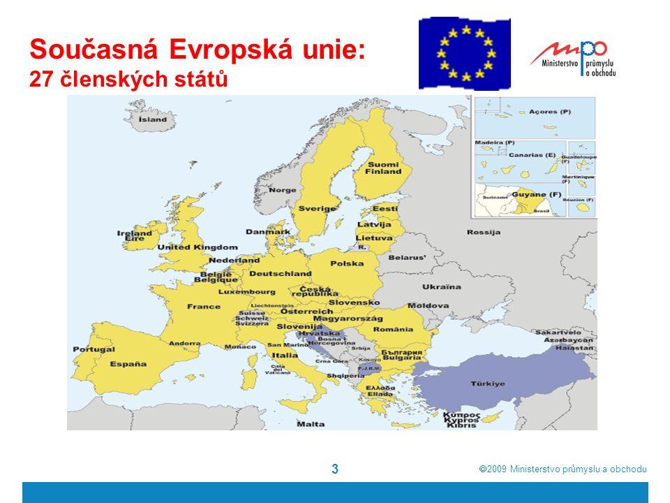  2009  Ministerstvo průmyslu a obchodu 3 Současná Evropská unie: 27 členských států