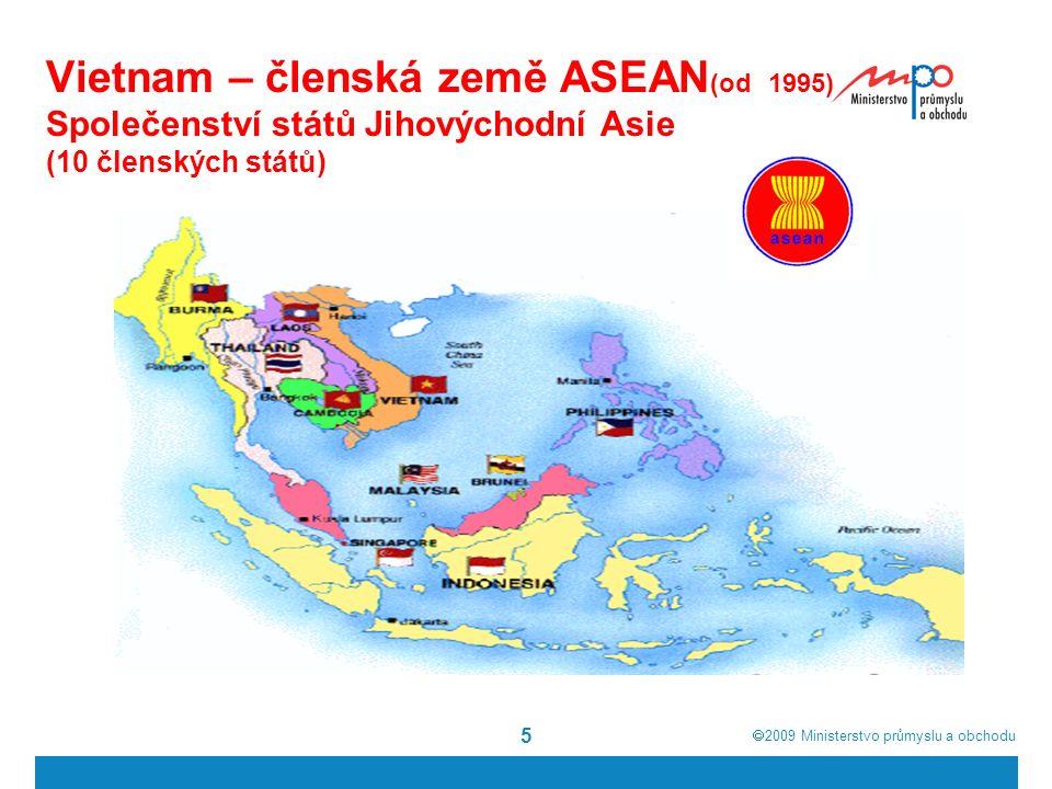  2009  Ministerstvo průmyslu a obchodu 5 Vietnam – členská země ASEAN (od 1995) Společenství států Jihovýchodní Asie (10 členských států)