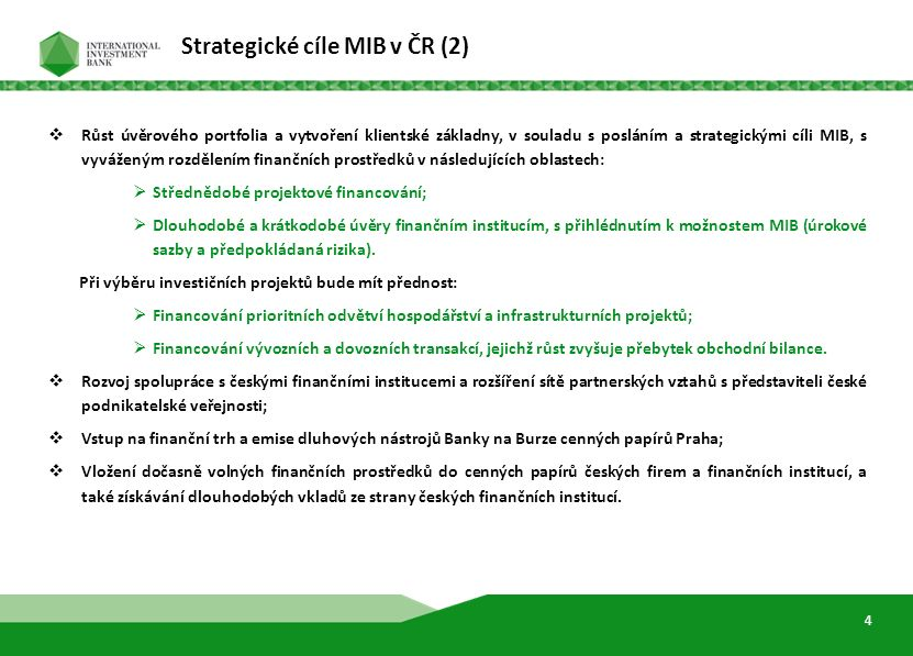6  Vstup do fondů přímých investic, které investují do české ekonomiky, jejichž cíle se shodují s cíli Banky (například fondy rizikového kapitálu v high-tech odvětvích s vysokou přidanou hodnotou, fondy na podporu malých a středních podniků a jiné).