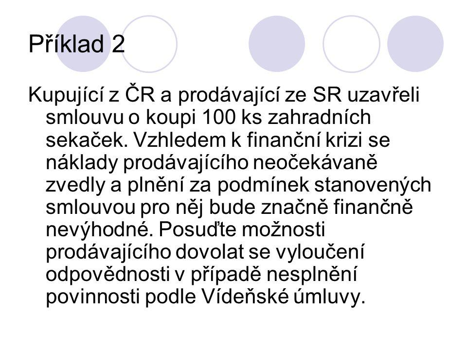 Příklad 2 Kupující z ČR a prodávající ze SR uzavřeli smlouvu o koupi 100 ks zahradních sekaček.