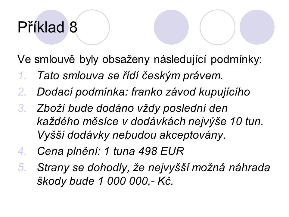 Příklad 8 Ve smlouvě byly obsaženy následující podmínky: 1.Tato smlouva se řídí českým právem.