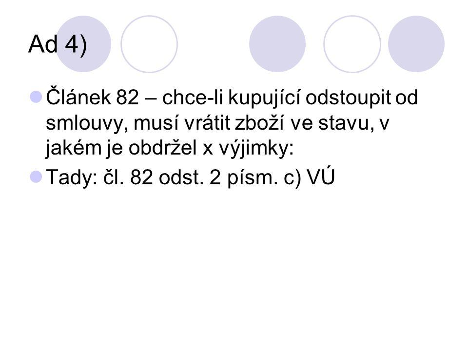 Ad 4) Článek 82 – chce-li kupující odstoupit od smlouvy, musí vrátit zboží ve stavu, v jakém je obdržel x výjimky: Tady: čl.