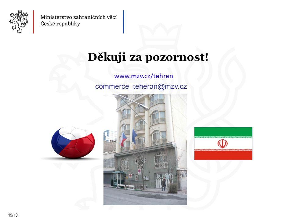 19/19 Děkuji za pozornost! www.mzv.cz/tehran commerce_teheran@mzv.cz