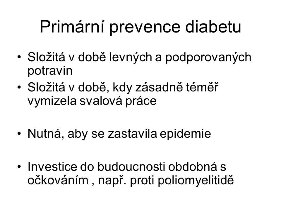 Primární prevence diabetu Složitá v době levných a podporovaných potravin Složitá v době, kdy zásadně téměř vymizela svalová práce Nutná, aby se zasta