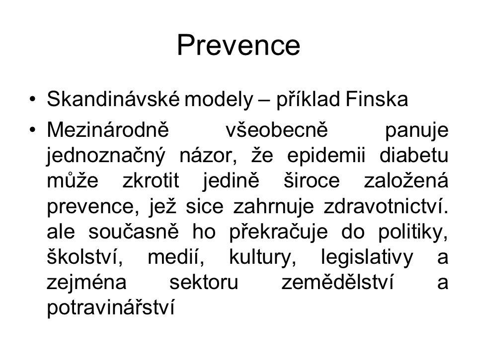 Prevence Skandinávské modely – příklad Finska Mezinárodně všeobecně panuje jednoznačný názor, že epidemii diabetu může zkrotit jedině široce založená prevence, jež sice zahrnuje zdravotnictví.